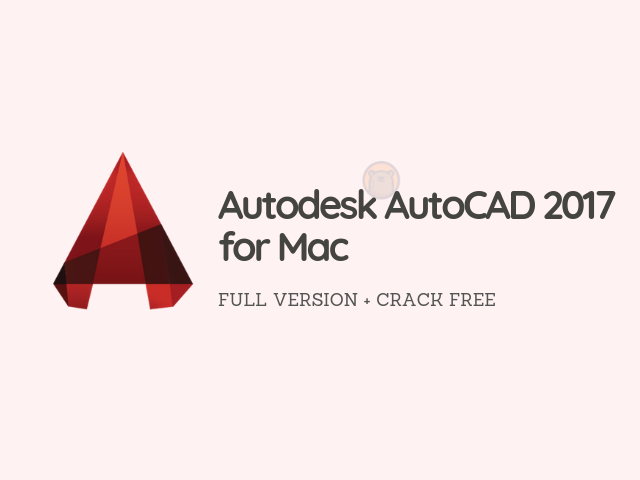 Free Download Autodesk AutoCAD 2017 for Mac Serial Number +